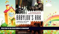 FREE PDF  Babylon s Ark: The Incredible Wartime Rescue of the Baghdad Zoo  BOOK ONLINE