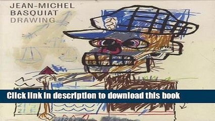 Read Jean-Michel Basquiat Drawing: Work from the Schorr Family Collection Ebook Free