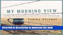 Ebook My Morning View: An iPhone Photography Project about Gratitude, Grief   Good Coffee Free