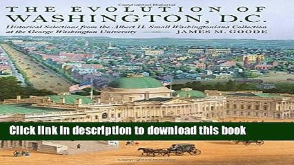 Read The Evolution of Washington, DC: Historical Selections from the Albert H. Small