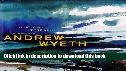 Download Unknown Terrain: The Landscapes of Andrew Wyeth (A Whitney Museum of American Art book)