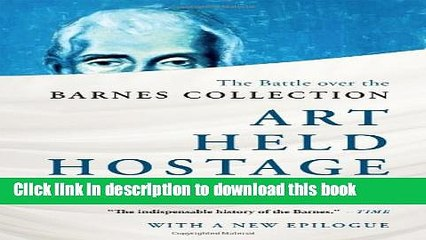 Read Art Held Hostage: The Battle over the Barnes Collection Ebook Online