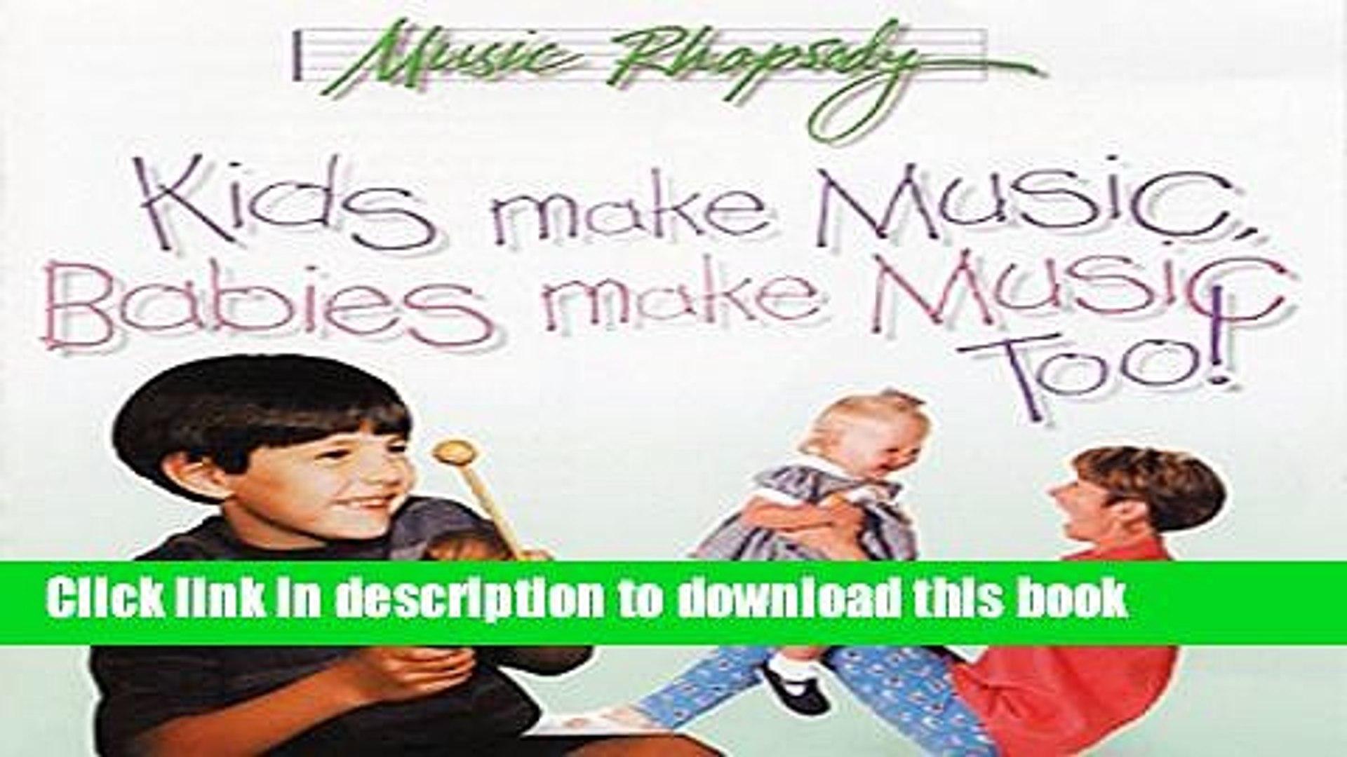 [Read PDF] Kids Make Music, Babies Make Music Too! (Music Rhapsody) Download Online