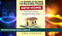 FAVORIT BOOK The Simple Guide to Buying Your New Home: How to Buy The Right Home at the Right