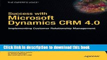 [Read PDF] Success with Microsoft Dynamics CRM 4.0: Implementing Customer Relationship Management
