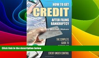 READ FREE FULL  How to Get Credit after Filing Bankruptcy: The Complete Guide to Getting and