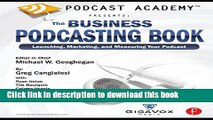 [Popular Books] Podcast Academy: The Business Podcasting Book: Launching, Marketing, and Measuring