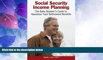 Must Have  Social Security Income Planning: The Baby Boomer s Guide to Maximize Your Retirement