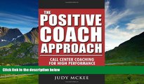 Full [PDF] Downlaod  The Positive Coach Approach: Call Center Coaching for High Performance