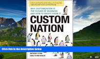 Must Have  Custom Nation: Why Customization Is the Future of Business and How to Profit From It
