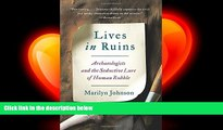 there is  Lives in Ruins: Archaeologists and the Seductive Lure of Human Rubble