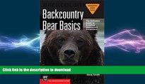 FREE PDF  Backcountry Bear Basics: The Definitive Guide to Avoiding Unpleasant Encounters