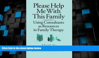 Must Have  Please Help Me With This Family: Using Consultants As Resources In Family Therapy  READ