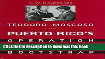 [Popular Books] Teodoro Moscoso and Puerto Rico s Operation Bootstrap Full Online