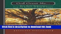 Ebook God Grant Me: More Daily Meditations from the Authors of Keep It Simple (Hazelden