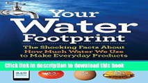 [Popular Books] Your Water Footprint: The Shocking Facts About How Much Water We Use to Make