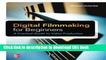 [Popular] E_Books Digital Filmmaking for Beginners A Practical Guide to Video Production Free Online