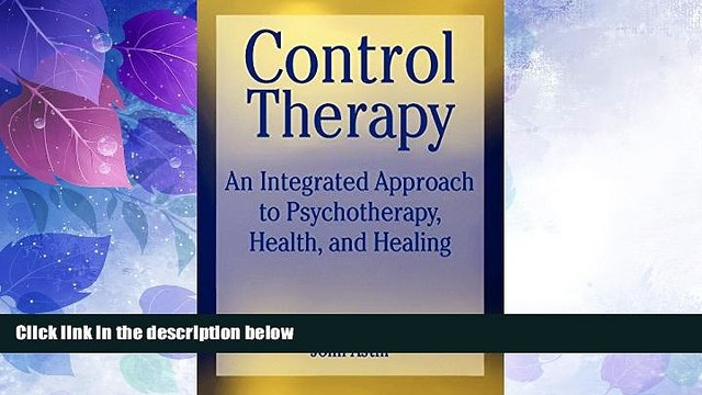 Big Deals  Control Therapy: An Integrated Approach to Psychotherapy, Health, and Healing (Wiley