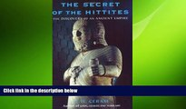 there is  The Secret of the Hittites: The Discovery of an Ancient Empire