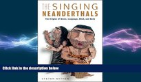 complete  The Singing Neanderthals: The Origins of Music, Language, Mind, and Body