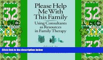 READ FREE FULL  Please Help Me With This Family: Using Consultants As Resources In Family Therapy
