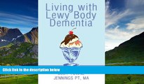 Must Have  Living with Lewy Body Dementia: One Caregiver s Personal, In-Depth Experience  READ