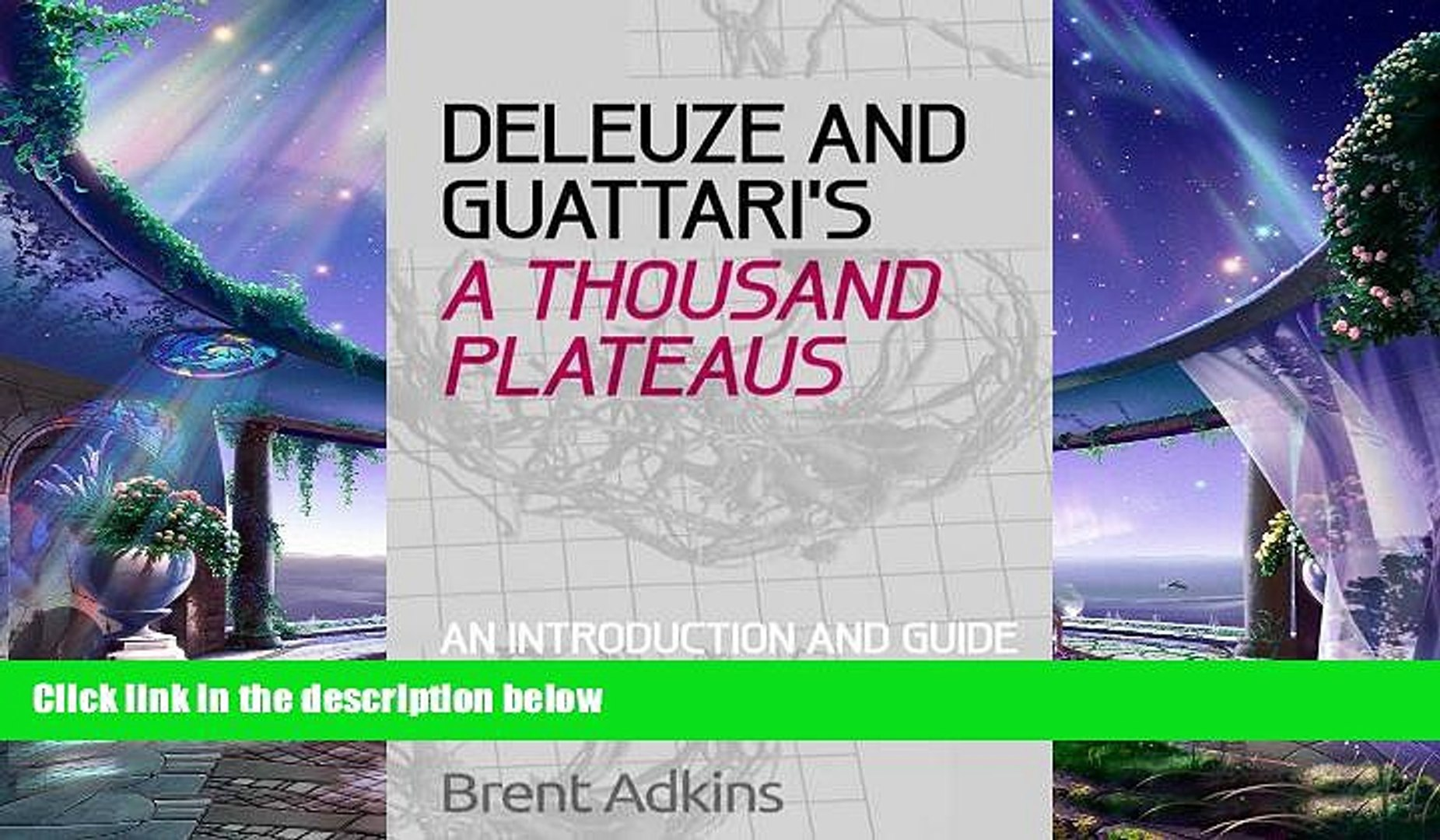 there is  Deleuze and Guattari s A Thousand Plateaus: A Critical Introduction and Guide
