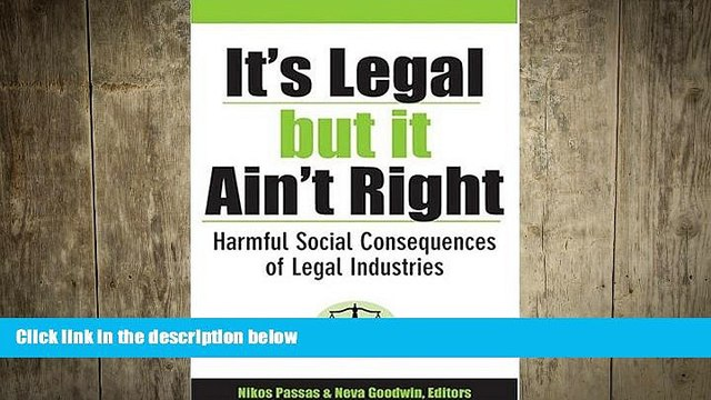 READ book  It s Legal but It Ain t Right: Harmful Social Consequences of Legal Industries