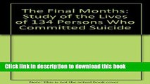 [Popular Books] The Final Months: A Study of the Lives of 134 Persons Who Committed Suicide
