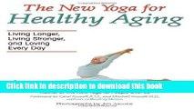 Books The New Yoga for Healthy Aging: Living Longer, Living Stronger and Loving Every Day Full