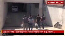 Gaziantep'te Fetö/pdy'ye Yönelik Operasyon: 3 İş Adamı Tutuklandı
