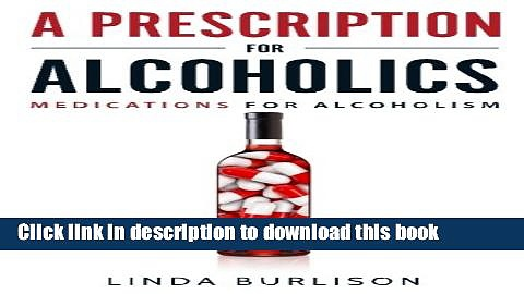 Books A Prescription for Alcoholics – Medications for Alcoholism (Rethinking Drinking) Free Online