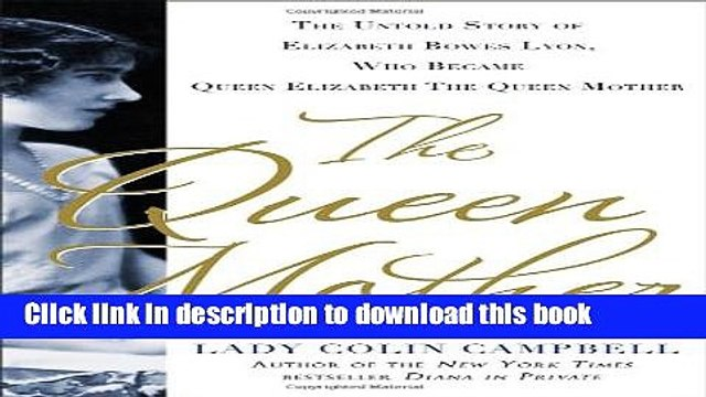 Ebook The Queen Mother: The Untold Story of Elizabeth Bowes Lyon, Who Became Queen Elizabeth The
