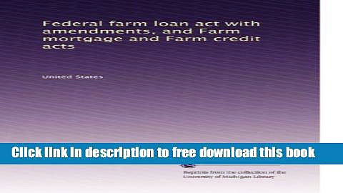 [Full] Federal farm loan act with amendments, and Farm mortgage and Farm credit acts (Volume 3)