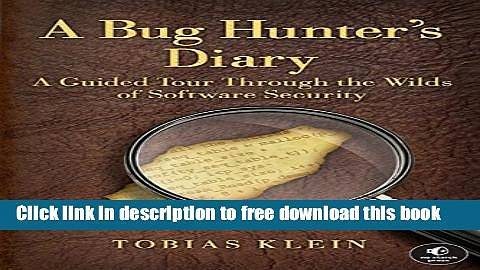 [Full] A Bug Hunter s Diary: A Guided Tour Through the Wilds of Software Security Online New