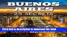 Download Buenos Aires 25 Secrets - The Locals Travel Guide  For Your Trip to Buenos Aires