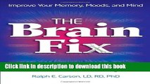 Ebook The Brain Fix: What s the Matter with Your Gray Matter: Improve Your Memory, Moods, and Mind