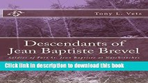 [Popular Books] Descendants of Jean Baptiste Brevel: Soldier of Fort St. Jean Baptiste at