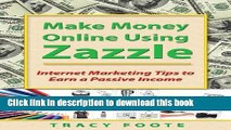 [Popular Books] Make Money Online Using Zazzle: Internet Marketing Tips to Earn a Passive Income