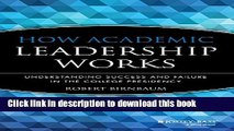 Ebooks How Academic Leadership Works: Understanding Success and Failure in the College Presidency