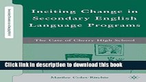[Popular Books] Inciting Change in Secondary English Language Programs: The Case of Cherry High
