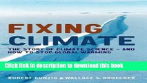 Download Fixing Climate. The Story of Climate Science - And How to Stop Global Warming Book Online