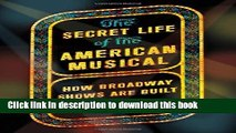 [Popular] Books The Secret Life of the American Musical: How Broadway Shows Are Built Full Online