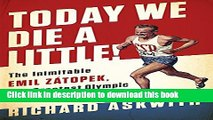 [Download] Today We Die a Little!: The Inimitable Emil Zátopek, the Greatest Olympic Runner of