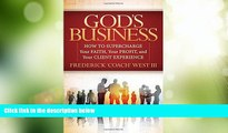 READ FREE FULL  God s Business: How to Supercharge Your Faith, Your profit, and Your Client