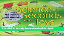 Download Science in Seconds with Toys: Over 100 Experiments You Can Do in Ten Minutes or Less Book