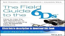[PDF] The Field Guide to the 6Ds: How to Use the Six Disciplines to Transform Learning into