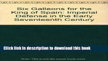 [Read PDF] Six Galleons for the King of Spain: Imperial Defense in the Early Seventeenth Century
