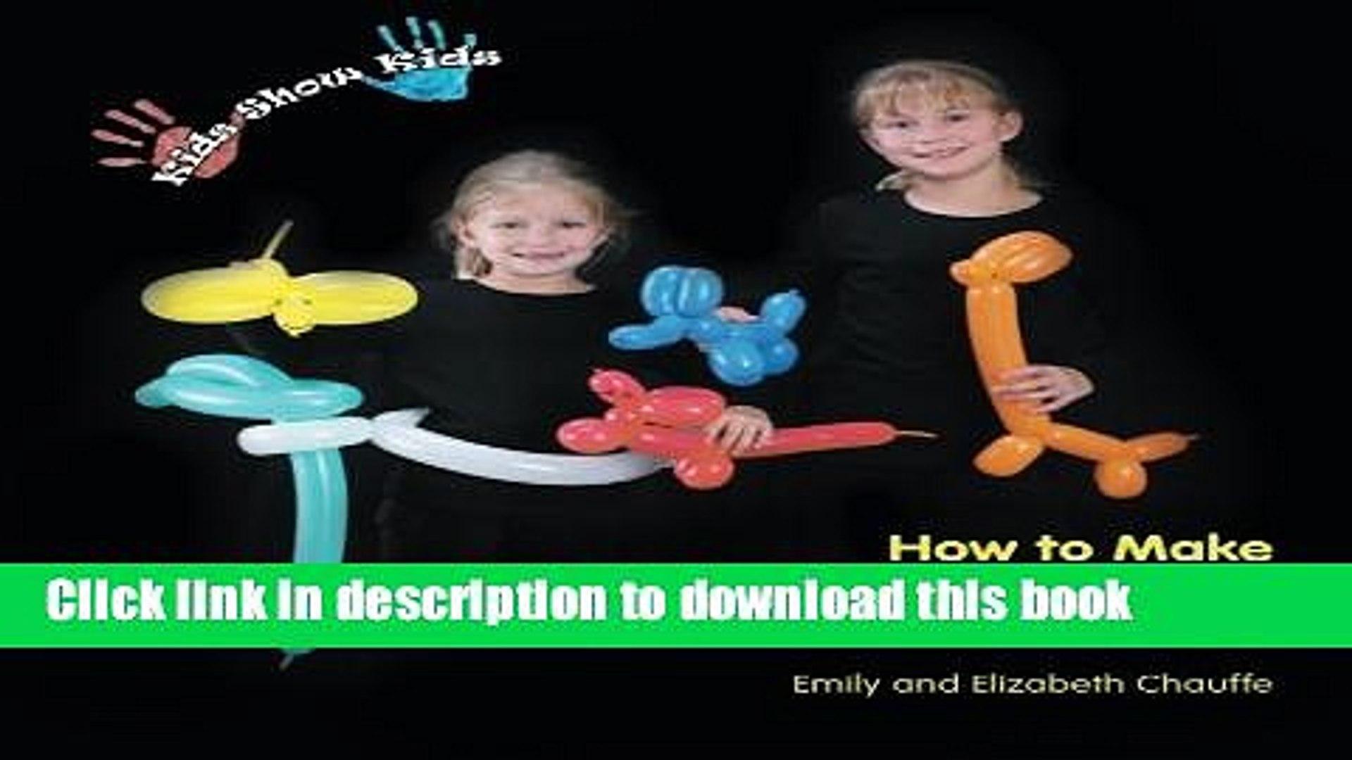 [Popular Books] Kids Show Kids How to Make Balloon Animals Free Online