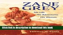 [PDF] Zane Grey: His Life, His Adventures, His Women [Online Books]